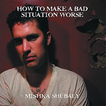 Mishka Shubaly - hvordan man laver en dårlig Situation værre [CD] USA import