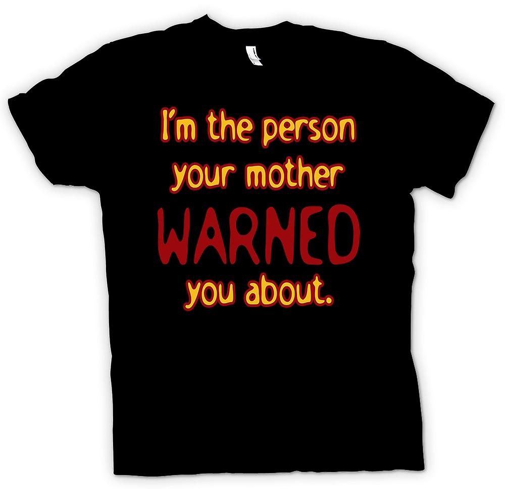 Mens T-shirt - Im The Person Your Mother Warned You about - Quote