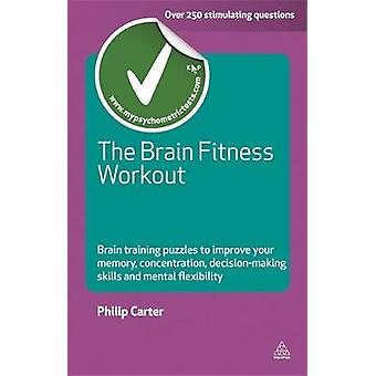 The Brain Fitness Workout  Brain Training Puzzles to Improve Your Memory Concentration Decision Making Skills and Mental Flexibility by Philip J Carter