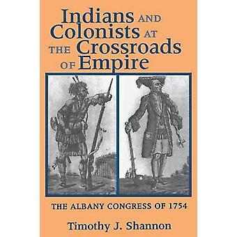 Indians and Colonists at the Crossroads of Empire - The Albany Congres
