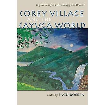 Corey Village and the Cayuga World - Implications from Archaeology and
