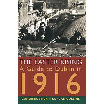 The Easter Rising - A Guide to Dublin in 1916 by Conor Kostick - Lorca