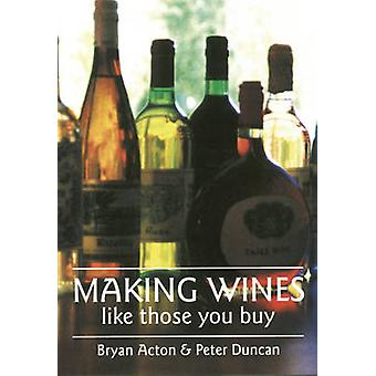 Making Wines Like Those You Buy (2nd Revised edition) by Bryan Acton