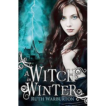 A Witch in Winter by Ruth Warburton - 9781444904697 Book