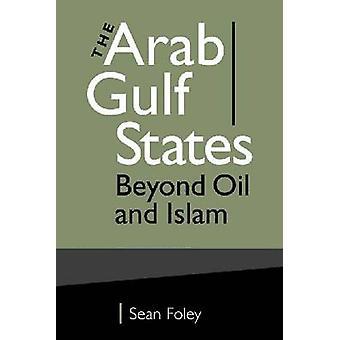 De Arabische-Golfstaten - dan olie en Mohammedanisme door Sean Foley - 9781588267