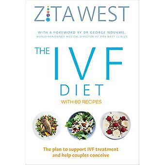 The IVF Diet - The 12-Week Plan to Support IVF Treatment and Help Coup