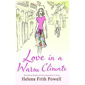 Love in a Warm Climate - A Novel About the French Art of Love by Helen