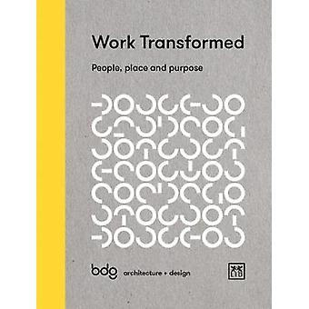 Work Transformed - People - Place - and Purpose by Work Transformed - P
