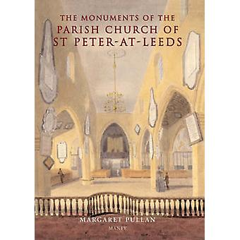 The Monuments of the Parish Church of St Peter-at-Leeds by Margaret P
