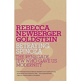 Betraying Spinoza: The Renegade Jew Who Gave Us Modernity (Jewish Encounters)