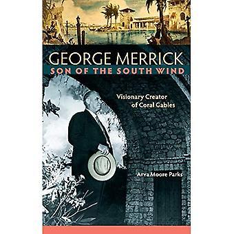 George Merrick, Son till söderna lindar: visionära skapare av Coral Gables
