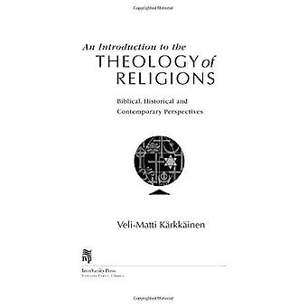 An Introduction to the Theology of Religions: Biblical, Historical and Contemporary Perspectives