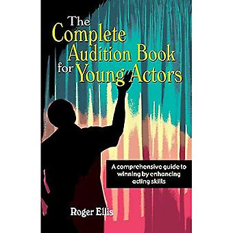 The Complete Audition Book for Young Actors: A Comprehensive Guide to Winning by Enhancing Acting Skills