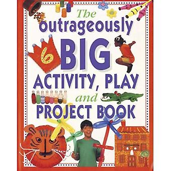 The Outrageously Big Activity, Play and Project Book: Cookery - Painting - Crafts - Science - and Much More