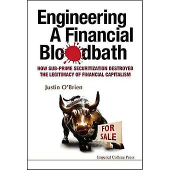 Engineering a Financial Bloodbath: How Sub-prime Securitization Destroyed the Legitimacy of ...