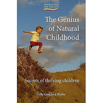 The Genius of Natural Childhood: Secrets of Thriving Children