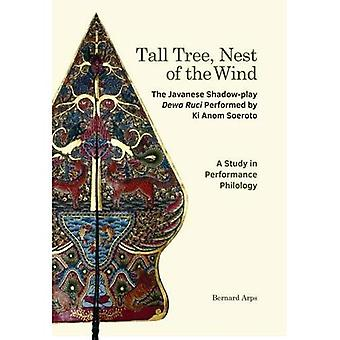 Tall Tree, Nest of the Wind: The Javanese Shadow-play Dewa Ruci Performed by Ki Anom Soeroto: A Study in Performance...