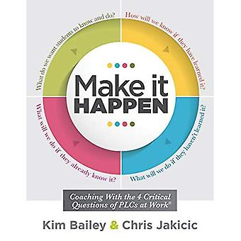 Make It Happen: Coaching with the Four Critical Questions of Plcs at Work(r) (Professional Learning Community Strategies for Instructional� Coaches)