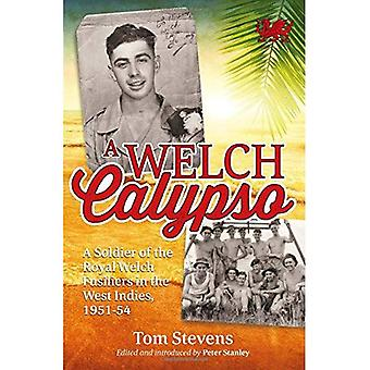 A Welch Calypso. A Soldier Of The Royal Welch Fusiliers In The West Indies, 1951-54