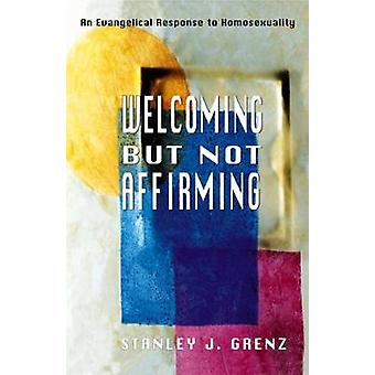 Welcoming But Not Affirming An Evangelical Response to Homosexuality by Grenz & Stanley J.