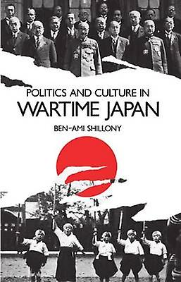 Politics and Culture in Wartime Japan by Shillony & BenAmi