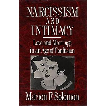 Narcissism and Intimacy Love and Marriage in an Age of Confusion by Solomon & Marion F.
