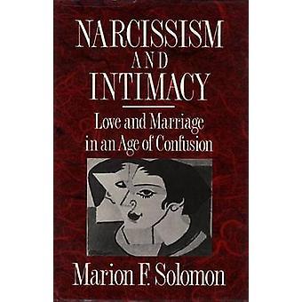 Narcisme en intimiteit liefde en huwelijk in an Age of verwarring door Solomon & Marion F.