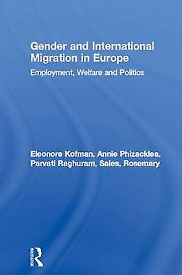 Gender and International Migration in Europe EmployHommest Welfare and Politics by Kofhomme & Eleonore