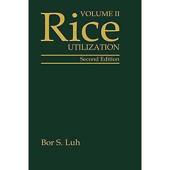 Rice Volume 2 Utilization by Luh & Bor Shiun