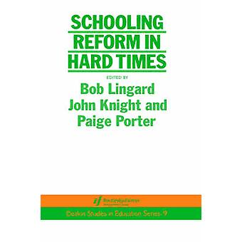 Schooling Reform in Hard Times by Lingard & Bob