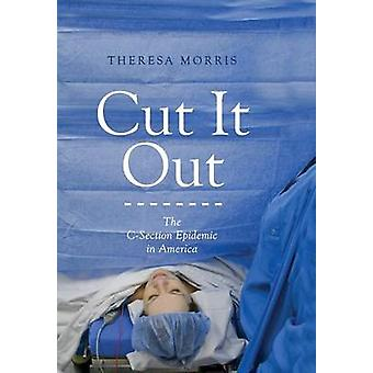 Cut It Out The CSection Epidemic in America by Morris & Theresa