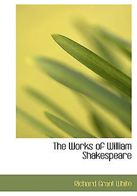 The Works of William Shakespeare by blanc & Richard Grant