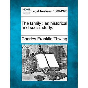 The family  an historical and social study. by Thwing & Charles Franklin