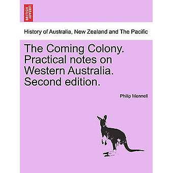 The Coming Colony. Practical notes on Western Australia. Second edition. by Mennell & Philip