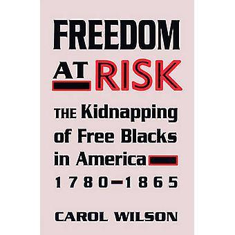 Vrijheid in gevaar de ontvoering van vrije zwarten in Amerika 17801865 door Wilson & Carol