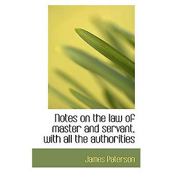 Notes on the law of master and servant with all the authorities by Paterson & James