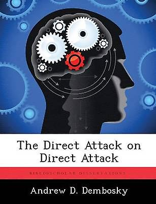 The Direct Attack on Direct Attack by Dembosky & Andrew D.