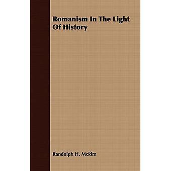 Romanism In The Light Of History by Mckim & Randolph H.