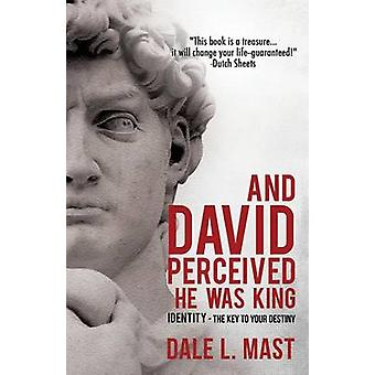 And David Perceived He Was King by Mast & Dale L.