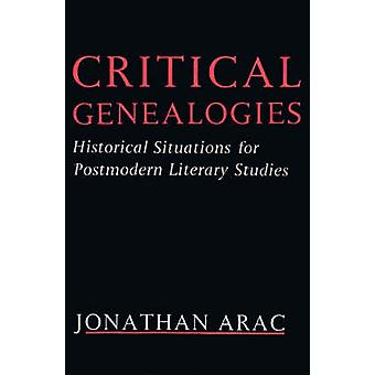Critical Genealogies Historical Situations for Postmodern Literary Studies by Arac & Jonathan