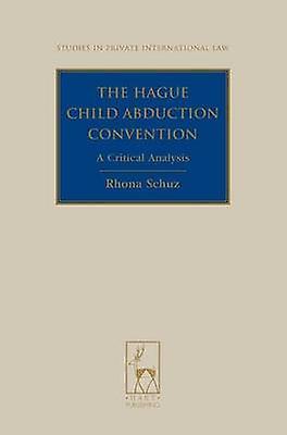 The Hague Child Abduction Convention by Schuz & Rhona