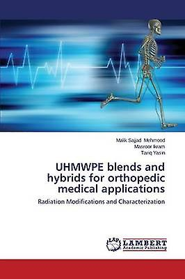 UHMWPE blends and hybrids for orthopedic medical applications by Mehmood Malik Sajjad