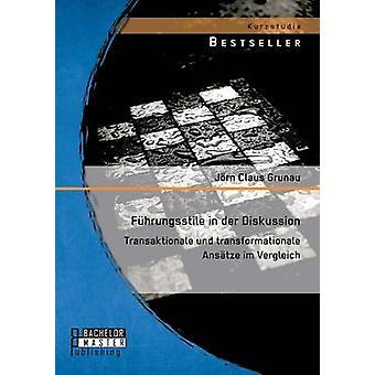 Fuhrungsstile in Der Diskussion Transaktionale Und Transformationale Ansatze Im-Vergleich von Jorn & Grunau
