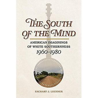 El sur de la mente: American Imaginings of White southernness, 1960-1980 (política y cultura en el siglo XX sur ser.)