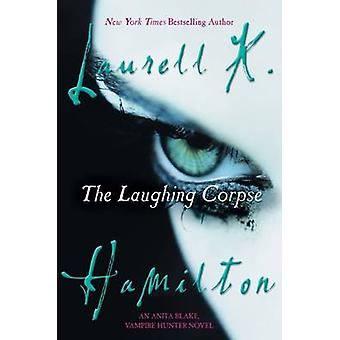 The Laughing Corpse by Laurell K Hamilton - 9780425204665 Book