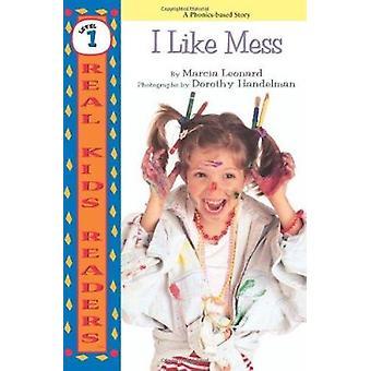 I Like Mess by Marcia Leonard - Leonard - Dorothy Handelman - 9780761