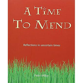 A Time to Mend - Reflections in Uncertain Times by Peter Millar - 9781