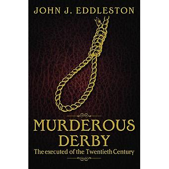 Murderous Derbyshire - The Executed of the Twentieth Century by John J