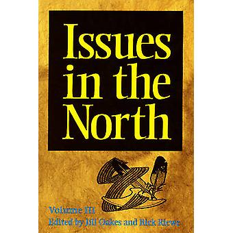 Issues in the North - Volume 3 by Jill Oakes - Rick Riewe - 9781896445