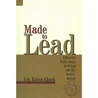 Made to Lead - Effective Vedic Ways to Bring Out the Leader in You by